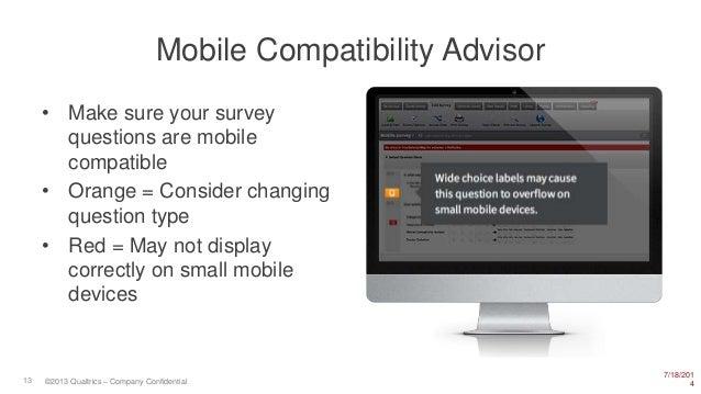 7/18/201 413 ©2013 Qualtrics – Company Confidential Mobile Compatibility Advisor • Make sure your survey questions are mob...