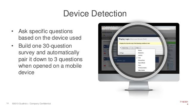 7/18/201 414 ©2013 Qualtrics – Company Confidential Device Detection • Ask specific questions based on the device used • B...