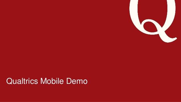 7/18/201 415 ©2013 Qualtrics – Company Confidential Qualtrics Mobile Demo