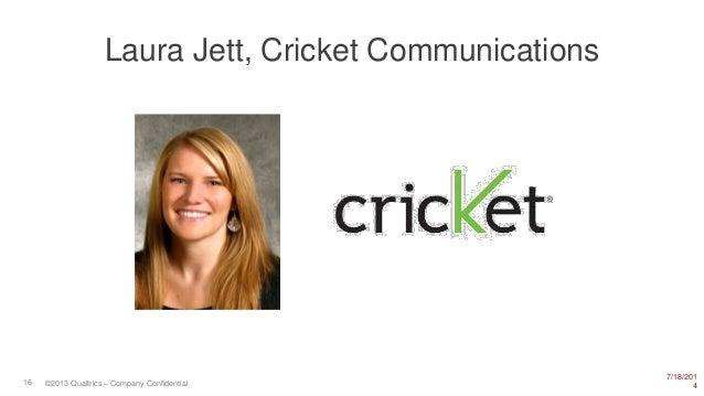 7/18/201 416 ©2013 Qualtrics – Company Confidential Laura Jett, Cricket Communications