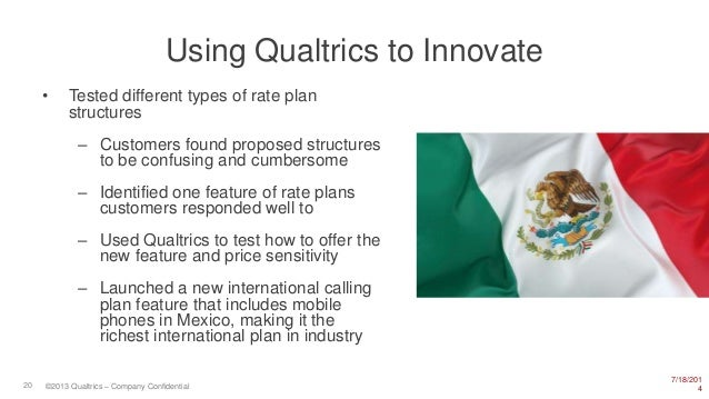 7/18/201 420 ©2013 Qualtrics – Company Confidential Using Qualtrics to Innovate • Tested different types of rate plan stru...