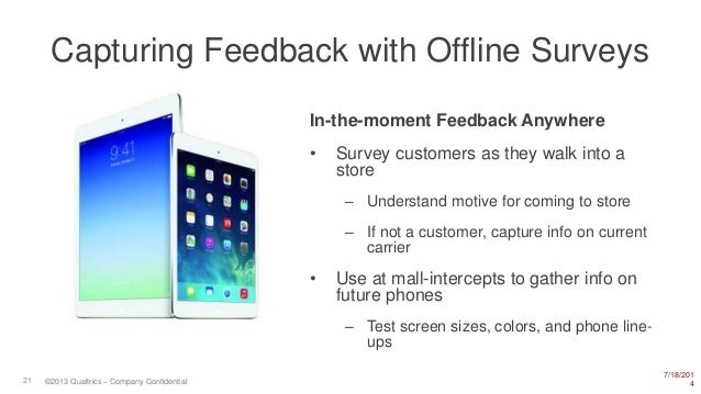 7/18/201 421 ©2013 Qualtrics – Company Confidential Capturing Feedback with Offline Surveys In-the-moment Feedback Anywher...