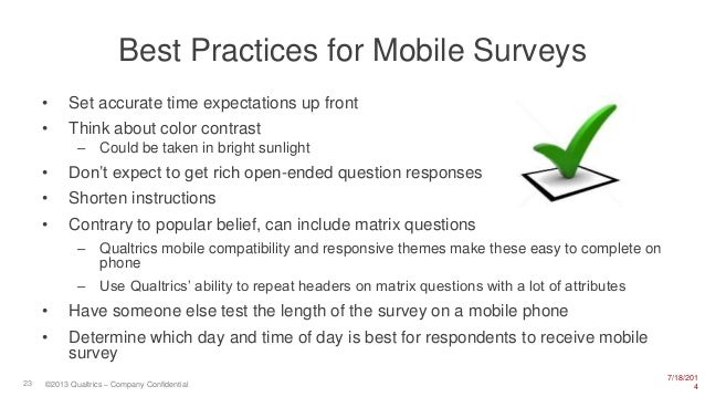 7/18/201 423 ©2013 Qualtrics – Company Confidential Best Practices for Mobile Surveys • Set accurate time expectations up ...