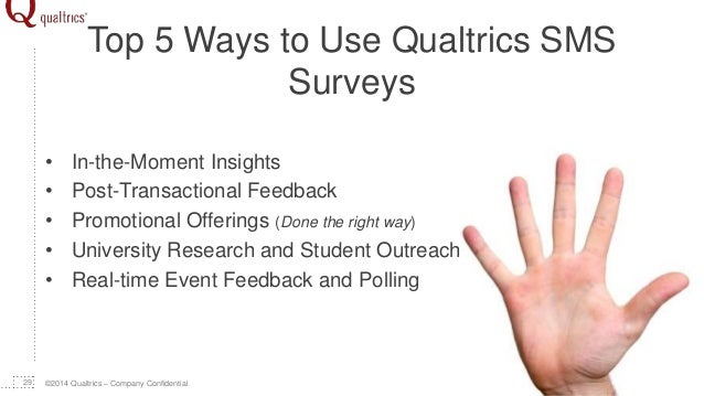©2014 Qualtrics – Company Confidential Top 5 Ways to Use Qualtrics SMS Surveys • In-the-Moment Insights • Post-Transaction...