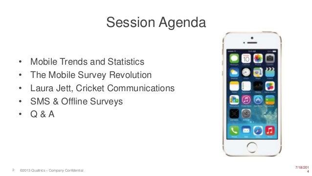 7/18/201 43 ©2013 Qualtrics – Company Confidential Session Agenda • Mobile Trends and Statistics • The Mobile Survey Revol...