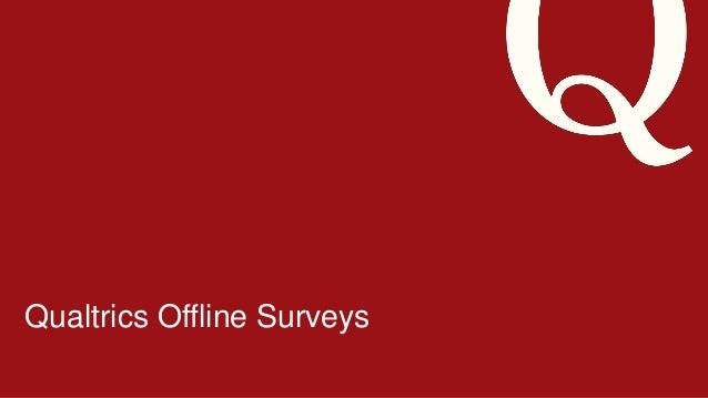 7/18/201 435 ©2013 Qualtrics – Company Confidential Qualtrics Offline Surveys