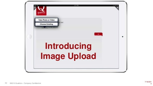 7/18/201 450 ©2013 Qualtrics – Company Confidential Introducing Image Upload