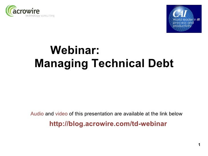 Webinar: Managing Technical DebtAudio and video of this presentation are available at the link below        http://blog.ac...