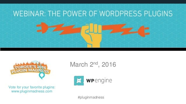 The Power of WordPress Plugins The WordPress Plugin Ecosystem March 2nd, 2016 #pluginmadness Vote for your favorite plugin...