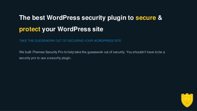 All the Security Tools You Need DON'T RELY ON ANY SINGLE SECURITY MEASURE We have created iThemes Security Pro with a wide...