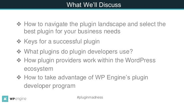 What We'll Discuss ❖ How to navigate the plugin landscape and select the best plugin for your business needs ❖ Keys for a ...