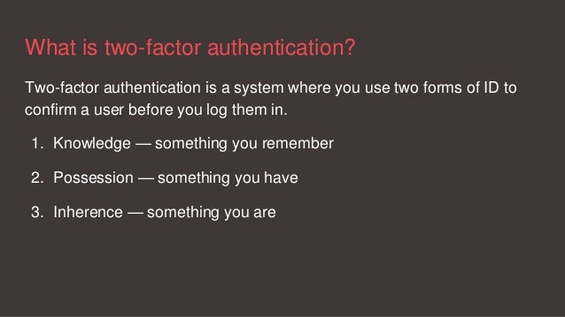 What is two-factor authentication? Two-factor authentication is a system where you use two forms of ID to confirm a user b...
