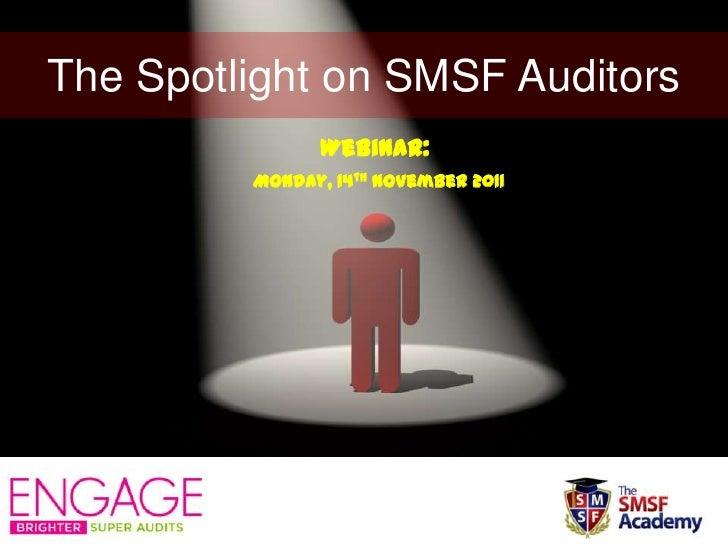 The Spotlight on SMSF Auditors               Webinar:         Monday, 14th November 2011