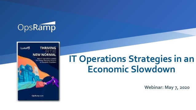 IT Operations Strategies in an Economic Slowdown Webinar: May 7, 2020