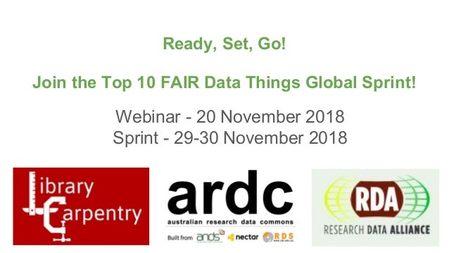 Ready, Set, Go! Join the Top 10 FAIR Data Things Global Sprint! Webinar - 20 November 2018 Sprint - 29-30 November 2018