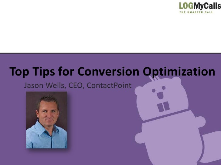 Top Tips for Conversion Optimization  Jason Wells, CEO, ContactPoint