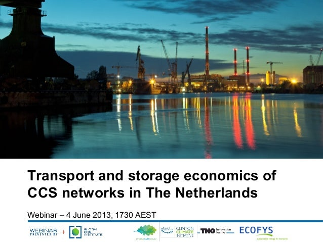 Transport and storage economics ofCCS networks in The NetherlandsWebinar – 4 June 2013, 1730 AEST