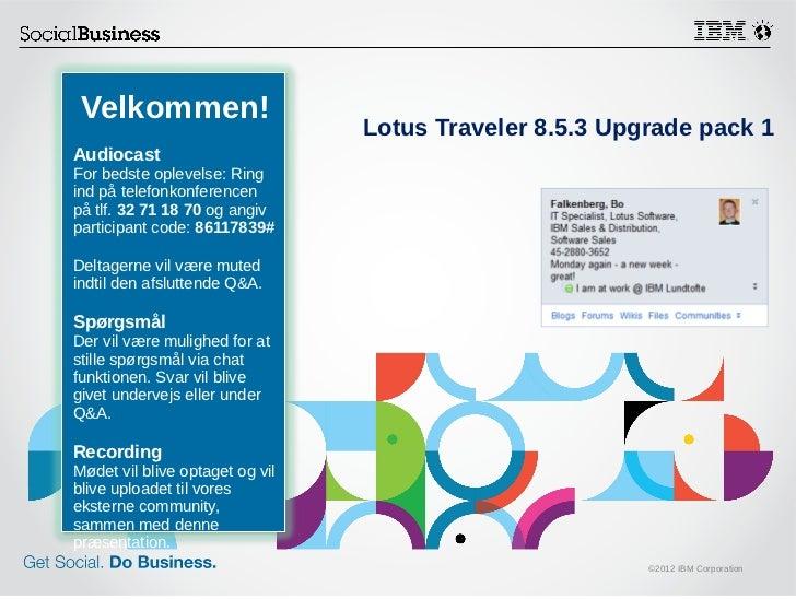 Velkommen!                                 Lotus Traveler 8.5.3 Upgrade pack 1AudiocastFor bedste oplevelse: Ringind på te...