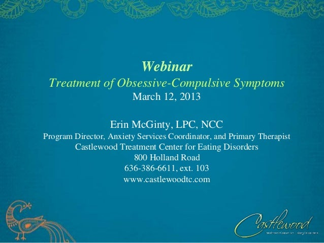 Webinar Treatment of Obsessive-Compulsive Symptoms                        March 12, 2013                  Erin McGinty, LP...