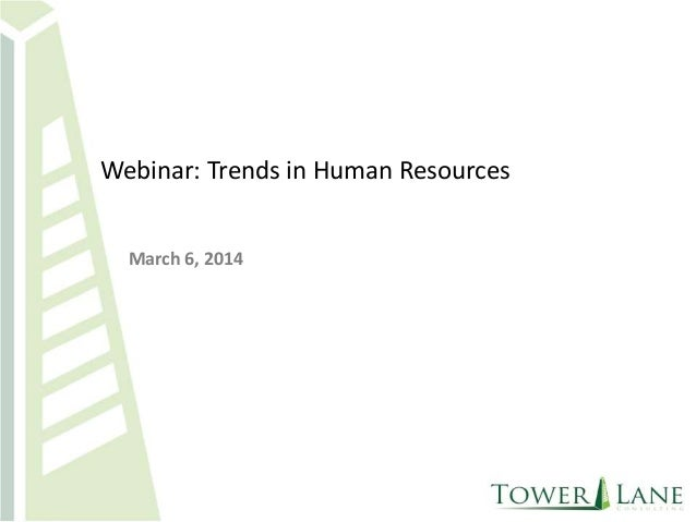Webinar: Trends in Human Resources March 6, 2014