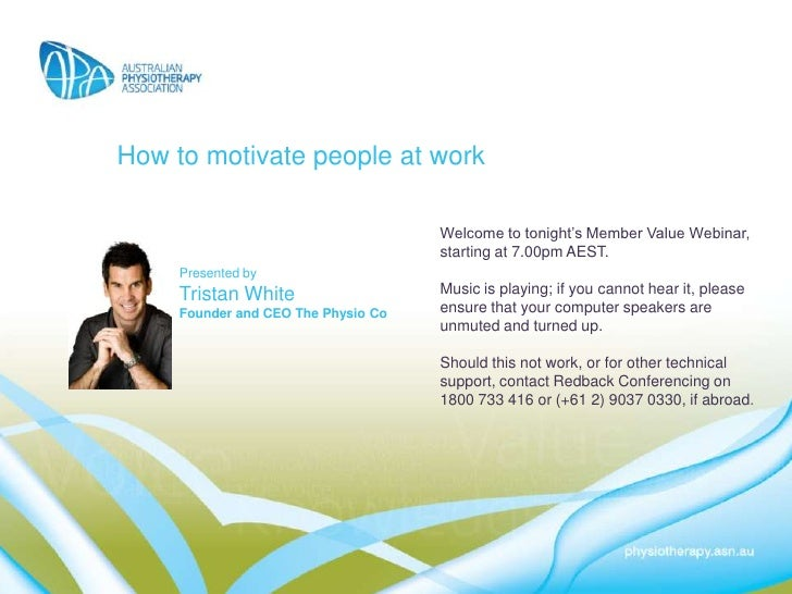 How to motivate people at work                                     Welcome to tonight's Member Value Webinar,             ...
