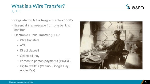 https://www.caseware.com/alessa/ 3 What is a Wire Transfer? • Originated with the telegraph in late 1800's • Essentially, ...
