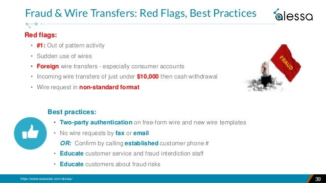 https://www.caseware.com/alessa/ Red flags: • #1: Out of pattern activity • Sudden use of wires • Foreign wire transfers -...
