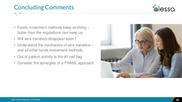 https://www.caseware.com/alessa/ • Funds movement methods keep evolving – faster than the regulations can keep up • Will w...