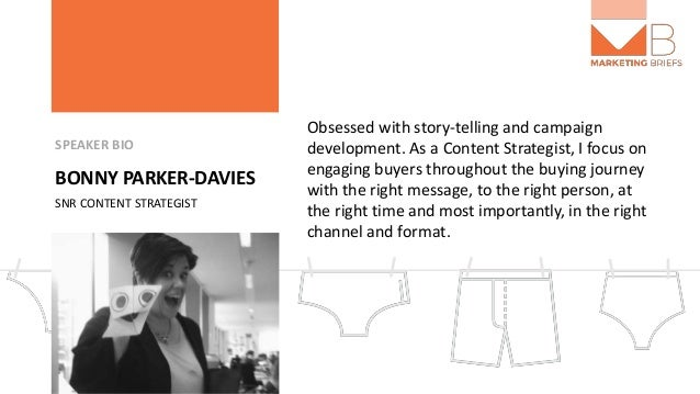 SPEAKER BIO BONNY PARKER-DAVIES SNR CONTENT STRATEGIST Obsessed with story-telling and campaign development. As a Content ...