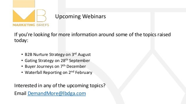 Upcoming Webinars If you're looking for more information around some of the topics raised today: • B2B Nurture Strategy on...