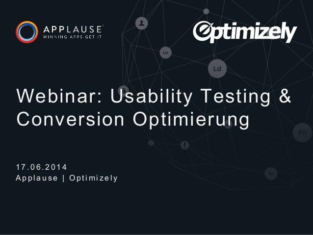 | Webinar: Usability Testing & Conversion Optimierung 1 7 . 0 6 . 2 0 1 4 A p p l a u s e | O p t i m i z e l y