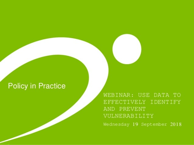 Policy in Practice WEBINAR: USE DATA TO EFFECTIVELY IDENTIFY AND PREVENT VULNERABILITY Wednesday 19 September 2018