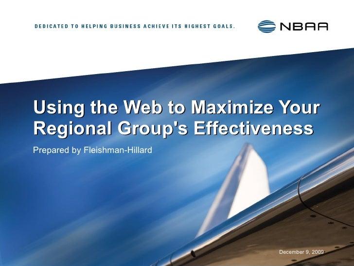 Using the Web to Maximize Your Regional Group's Effectiveness   Prepared by Fleishman-Hillard <ul><li>December 9, 2009 </l...