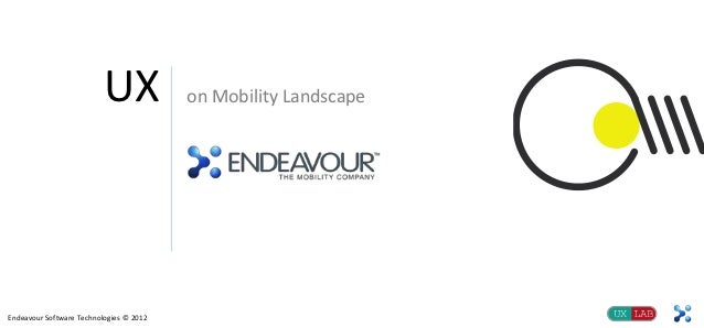UX             on Mobility LandscapeEndeavour Software Technologies © 2012