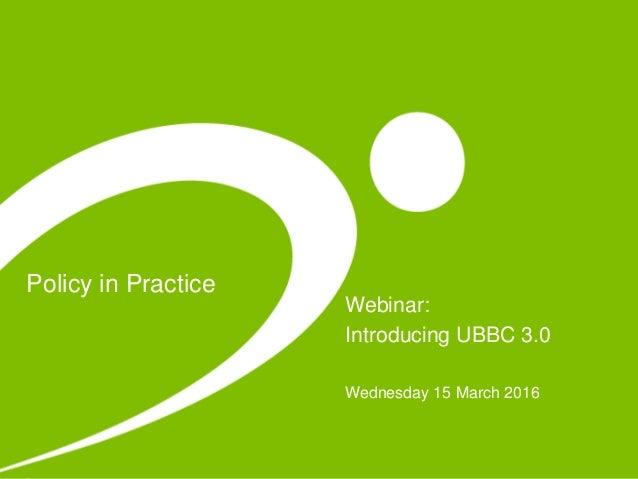 Policy in Practice Webinar: Introducing UBBC 3.0 Wednesday 15 March 2016