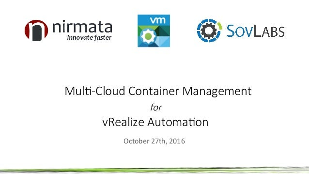 Mul$-Cloud Container Management for vRealize Automa$on October27th,2016