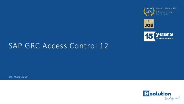 Digital Trailblazer 2017 B.Braun, Aesculap and IBsolution SAP GRC Access Control 12 20. März 2019
