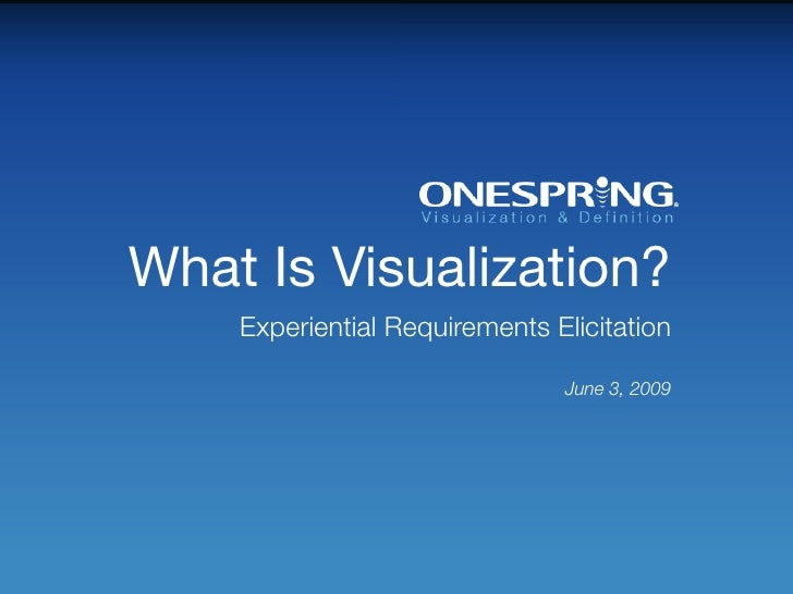 What Is Visualization?     Experiential Requirements Elicitation                                 June 3, 2009