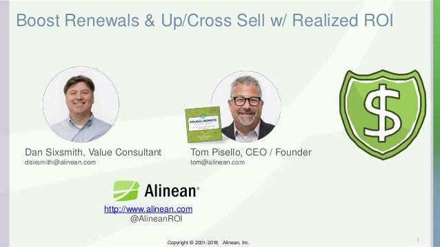 Copyright © 2001-2018 Alinean, Inc.Copyright © 2001-2018 Alinean, Inc. Boost Renewals & Up/Cross Sell w/ Realized ROI 1 Da...