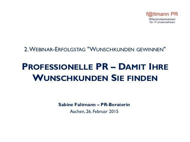 """2.WEBINAR-ERFOLGSTAG """"WUNSCHKUNDEN GEWINNEN"""" PROFESSIONELLE PR – DAMIT IHRE WUNSCHKUNDEN SIE FINDEN Sabine Faltmann – PR-B..."""