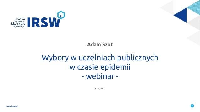 """""""Wybory w uczelniach publicznych w czasie epidemii"""" dr Adam Szot – prezentacja z webinaru z dn. 8 kwietnia 2020 r. Slide 2"""