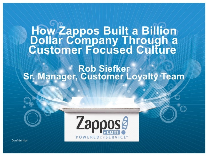 How Zappos Built a Billion Dollar Company Through a Customer Focused Culture  Rob Siefker Sr. Manager, Customer Loyalty Team