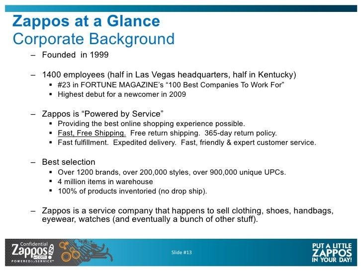 Zappos at a Glance Corporate Background <ul><ul><li>Founded  in 1999 </li></ul></ul><ul><ul><li>1400 employees (half in La...