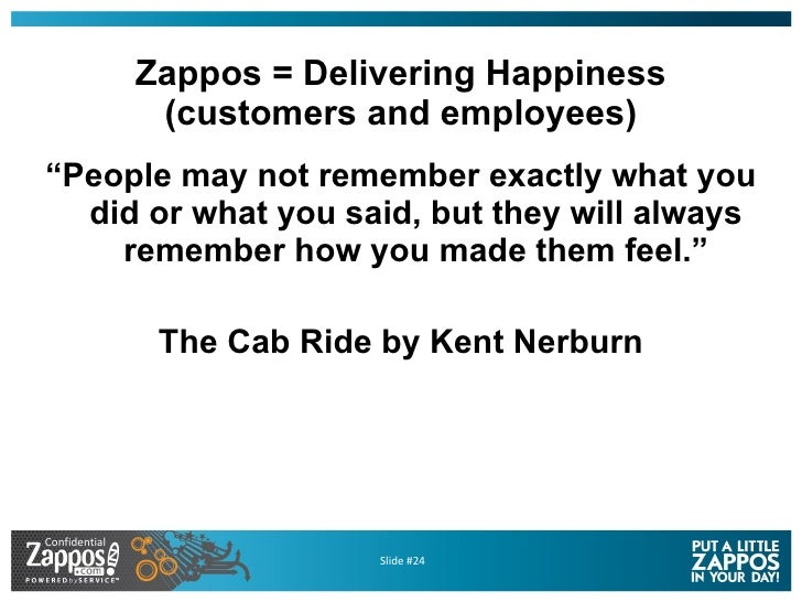 """Zappos = Delivering Happiness (customers and employees) <ul><li>"""" People may not remember exactly what you did or what you..."""