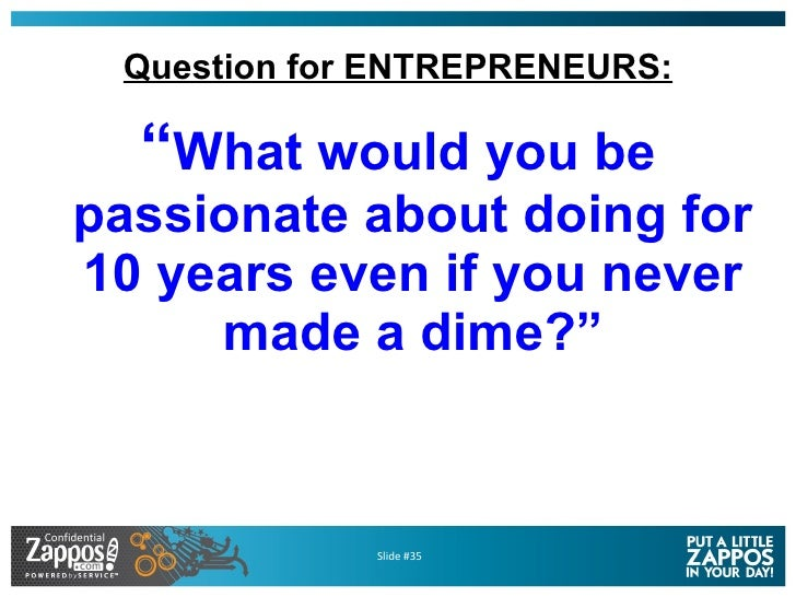 """Question for ENTREPRENEURS: <ul><li>"""" What would you be passionate about doing for 10 years even if you never made a dime?..."""
