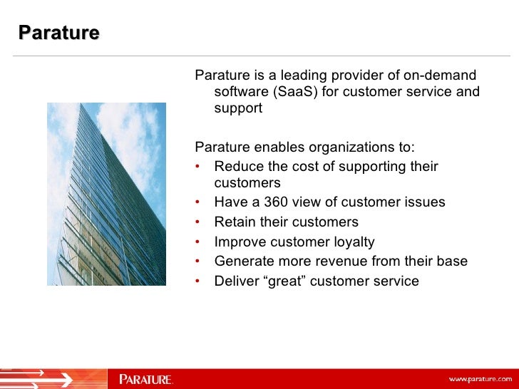 Parature <ul><li>Parature is a leading provider of on-demand software (SaaS) for customer service and support </li></ul><u...
