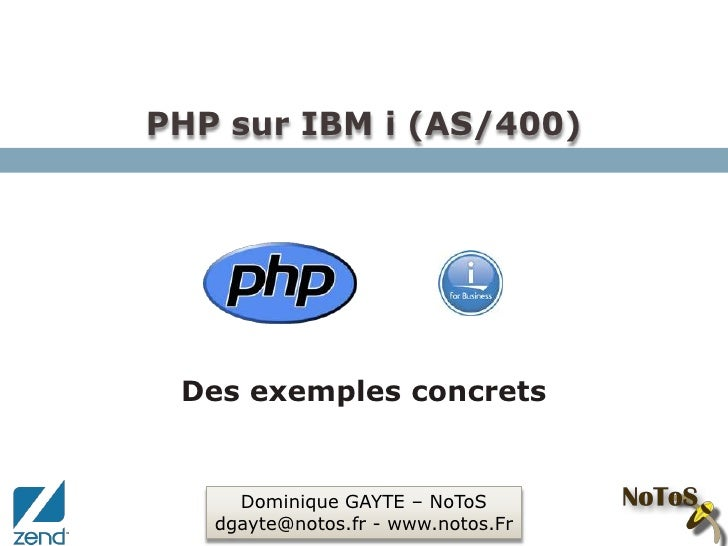 PHP sur IBM i (AS/400)<br />Des exemples concrets <br />Dominique GAYTE – NoToS<br />dgayte@notos.fr - www.notos.Fr<br />