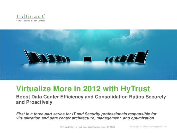 Virtualize More in 2012 with HyTrustBoost Data Center Efficiency and Consolidation Ratios Securelyand ProactivelyFirst in ...