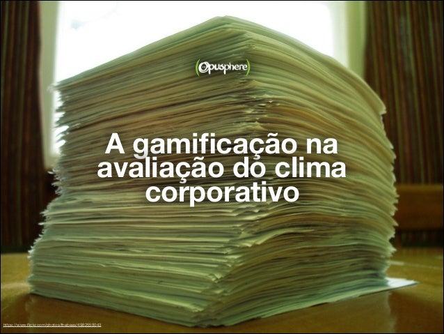 https://www.flickr.com/photos/thebees/4982558043 A gamificação na avaliação do clima corporativo