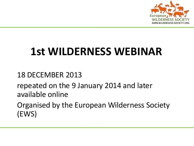 1st WILDERNESS WEBINAR 18 DECEMBER 2013 repeated on the 9 January 2014 and later available online Organised by the Europea...